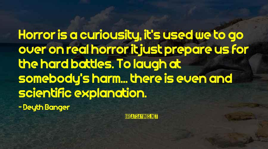 Laugh Hard Sayings By Deyth Banger: Horror is a curiousity, it's used we to go over on real horror it just