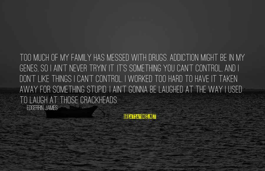 Laugh Hard Sayings By Edgerrin James: Too much of my family has messed with drugs. Addiction might be in my genes,