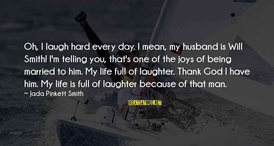 Laugh Hard Sayings By Jada Pinkett Smith: Oh, I laugh hard every day. I mean, my husband is Will Smith! I'm telling