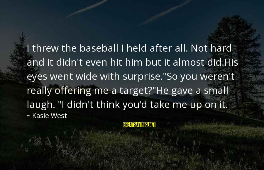 Laugh Hard Sayings By Kasie West: I threw the baseball I held after all. Not hard and it didn't even hit