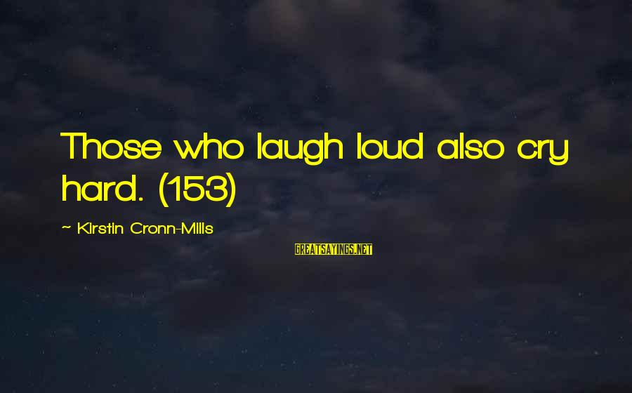 Laugh Hard Sayings By Kirstin Cronn-Mills: Those who laugh loud also cry hard. (153)