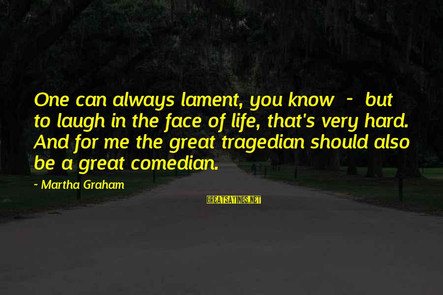 Laugh Hard Sayings By Martha Graham: One can always lament, you know - but to laugh in the face of life,