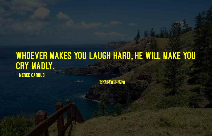 Laugh Hard Sayings By Merce Cardus: Whoever makes you laugh hard, he will make you cry madly.