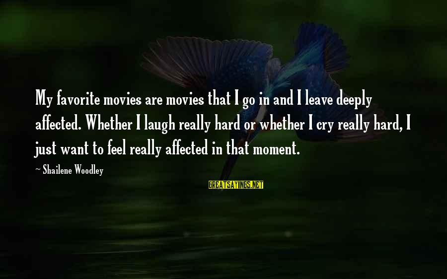 Laugh Hard Sayings By Shailene Woodley: My favorite movies are movies that I go in and I leave deeply affected. Whether