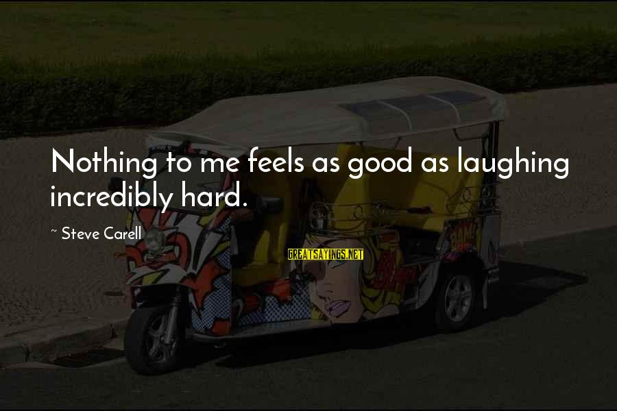 Laugh Hard Sayings By Steve Carell: Nothing to me feels as good as laughing incredibly hard.