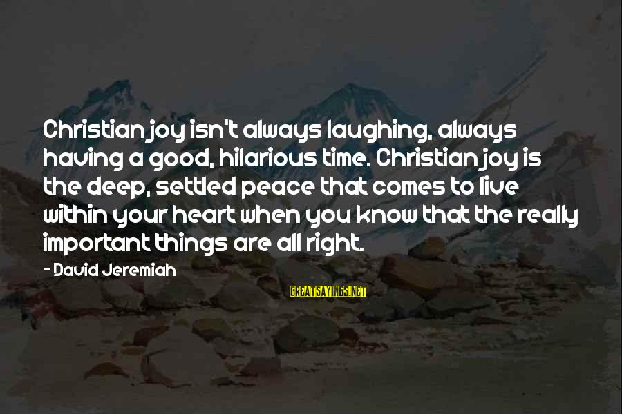 Laughing And Having A Good Time Sayings By David Jeremiah: Christian joy isn't always laughing, always having a good, hilarious time. Christian joy is the