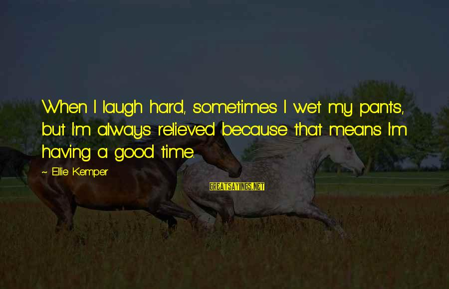Laughing And Having A Good Time Sayings By Ellie Kemper: When I laugh hard, sometimes I wet my pants, but I'm always relieved because that