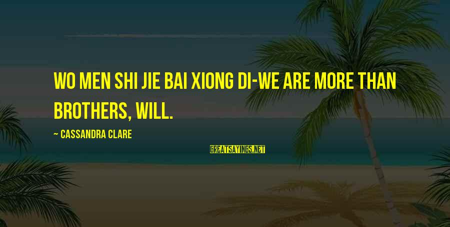 Laughing At Others Expense Sayings By Cassandra Clare: Wo men shi jie bai xiong di-we are more than brothers, Will.