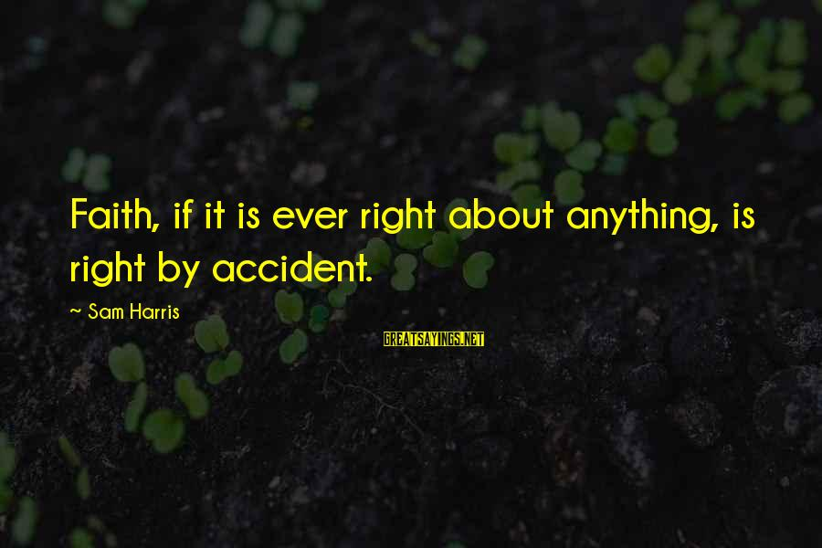 Laughing At Others Expense Sayings By Sam Harris: Faith, if it is ever right about anything, is right by accident.