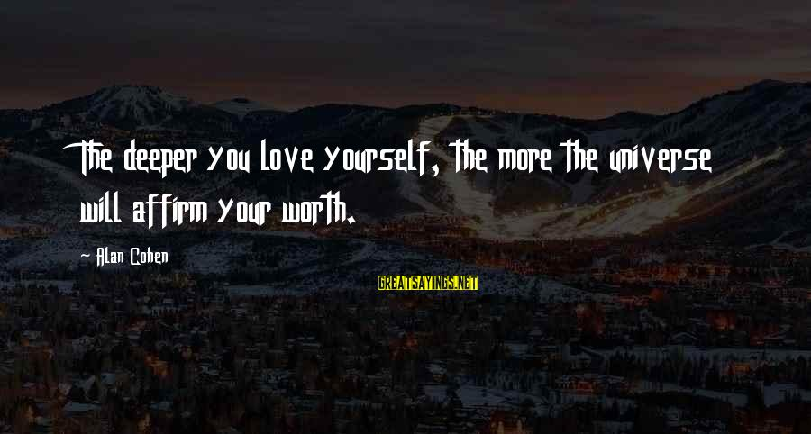 Laughing Colors Love Sayings By Alan Cohen: The deeper you love yourself, the more the universe will affirm your worth.
