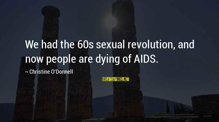 Laughing Colors Love Sayings By Christine O'Donnell: We had the 60s sexual revolution, and now people are dying of AIDS.