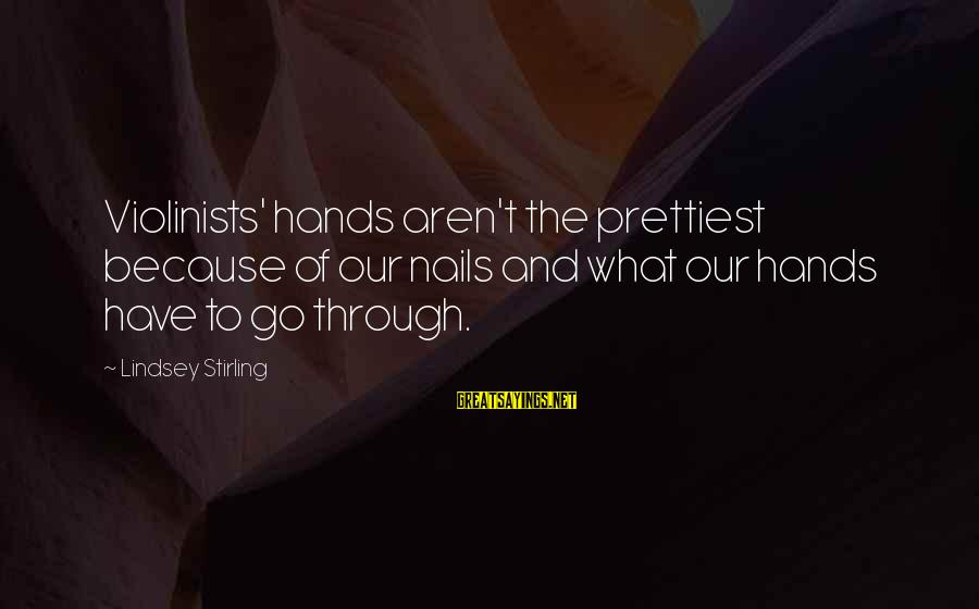 Laughing Colors Love Sayings By Lindsey Stirling: Violinists' hands aren't the prettiest because of our nails and what our hands have to