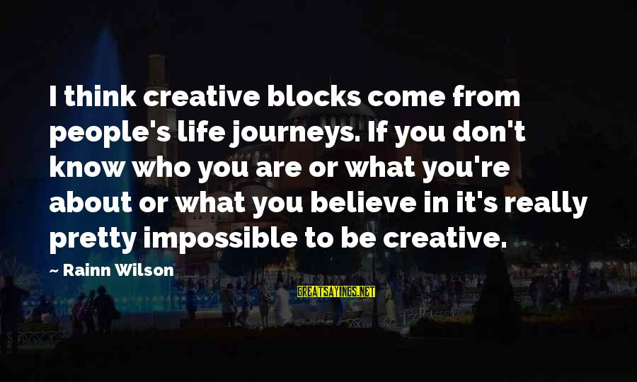 Laughing Colors Love Sayings By Rainn Wilson: I think creative blocks come from people's life journeys. If you don't know who you