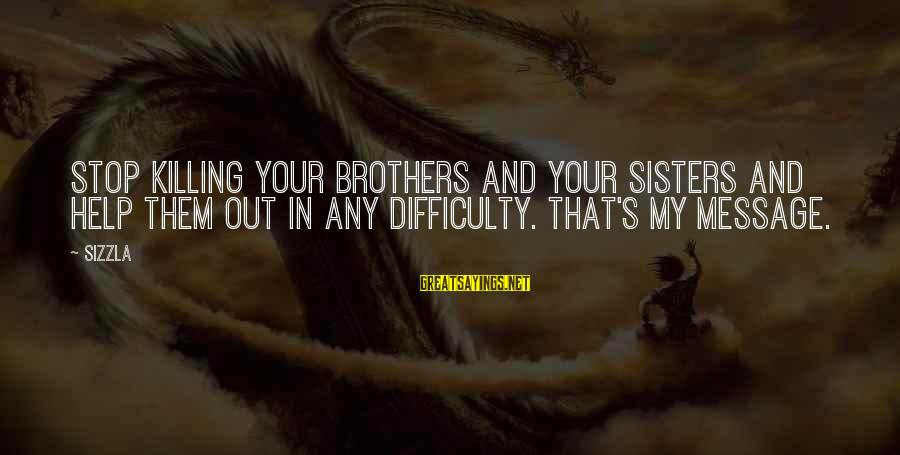 Laughing Colors Love Sayings By Sizzla: Stop killing your brothers and your sisters and help them out in any difficulty. That's