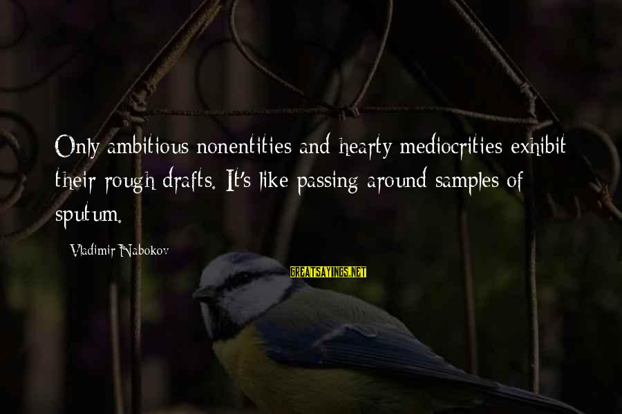 Laughing Colors Love Sayings By Vladimir Nabokov: Only ambitious nonentities and hearty mediocrities exhibit their rough drafts. It's like passing around samples