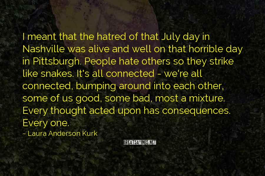 Laura Anderson Kurk Sayings: I meant that the hatred of that July day in Nashville was alive and well