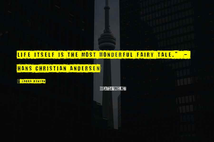 """Laura Kenyon Sayings: Life itself is the most wonderful fairy tale."""" - Hans Christian Andersen"""
