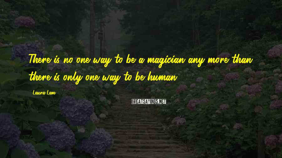 Laura Lam Sayings: There is no one way to be a magician any more than there is only