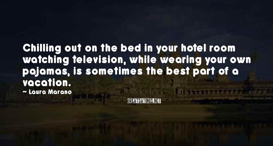 Laura Marano Sayings: Chilling out on the bed in your hotel room watching television, while wearing your own