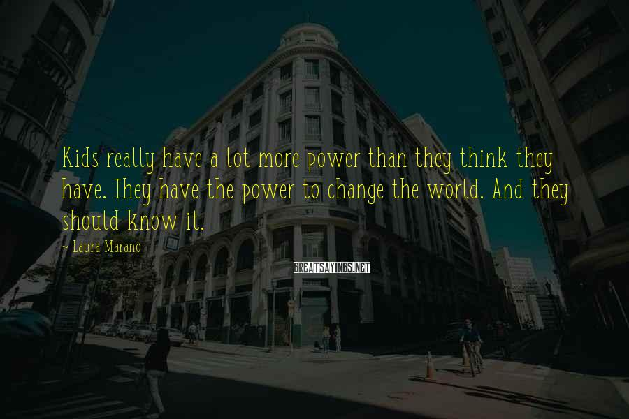 Laura Marano Sayings: Kids really have a lot more power than they think they have. They have the