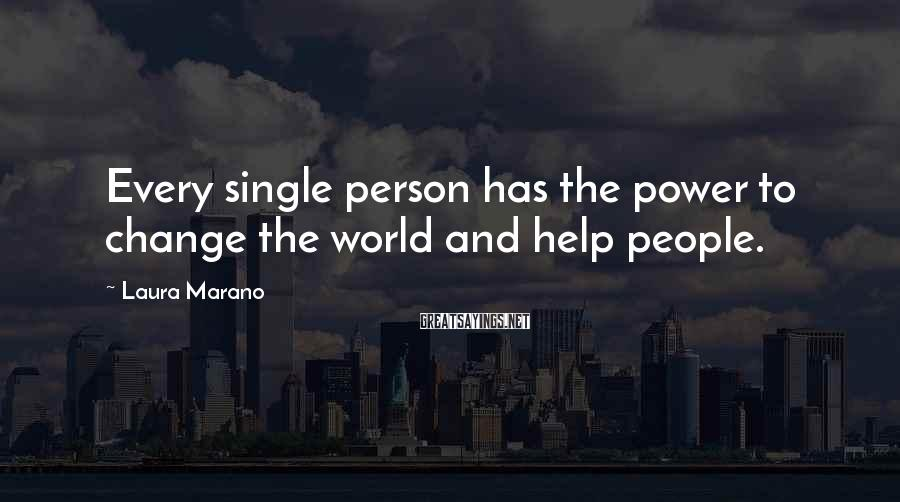 Laura Marano Sayings: Every single person has the power to change the world and help people.