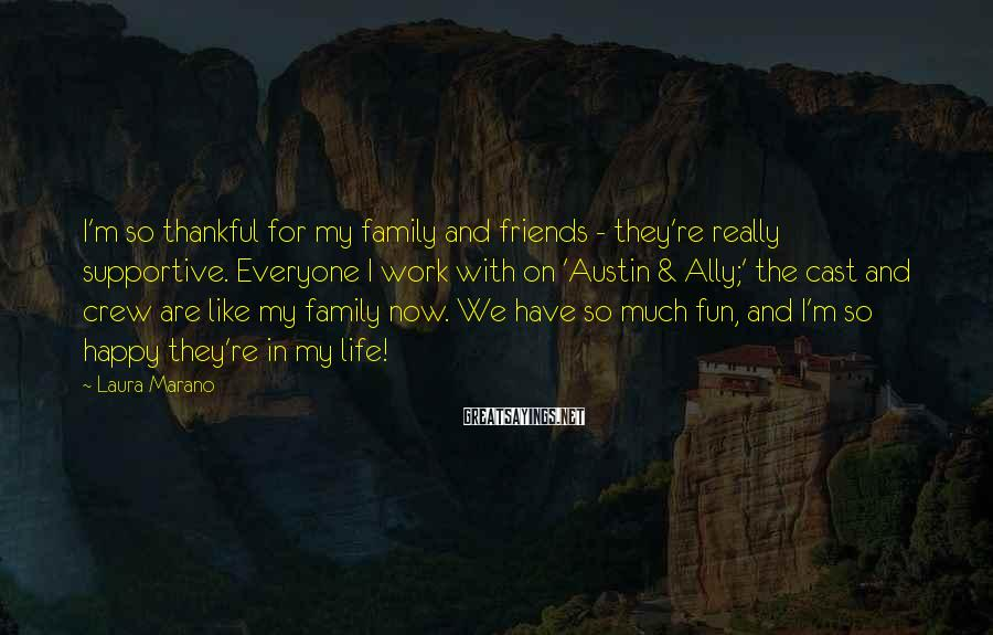 Laura Marano Sayings: I'm so thankful for my family and friends - they're really supportive. Everyone I work
