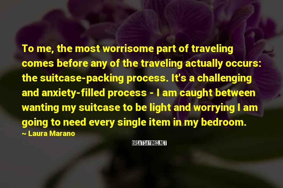 Laura Marano Sayings: To me, the most worrisome part of traveling comes before any of the traveling actually