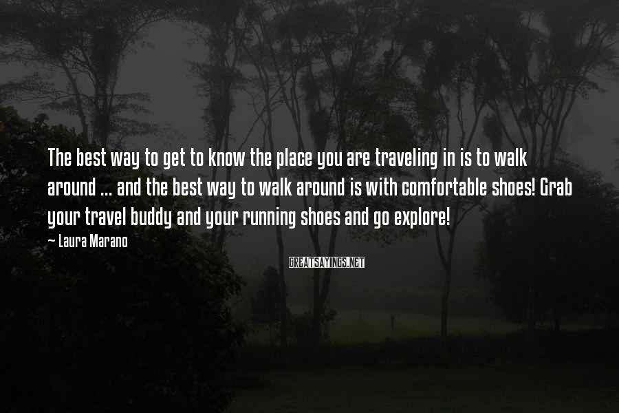Laura Marano Sayings: The best way to get to know the place you are traveling in is to
