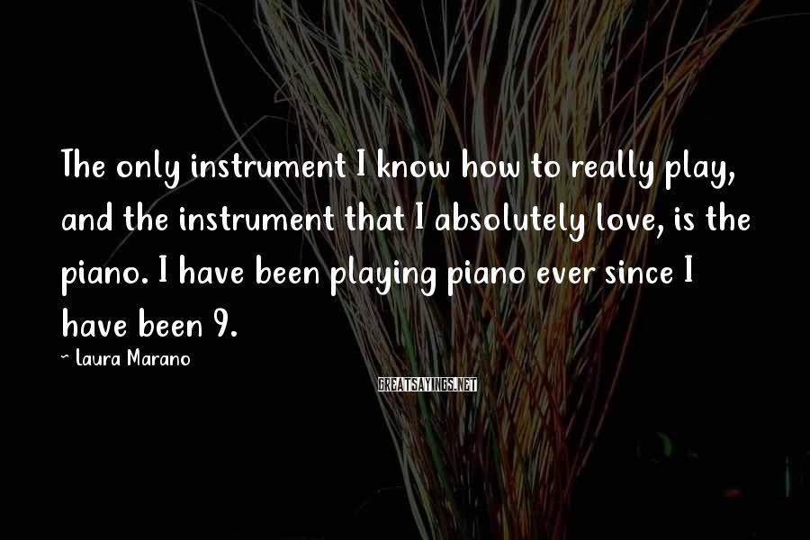 Laura Marano Sayings: The only instrument I know how to really play, and the instrument that I absolutely