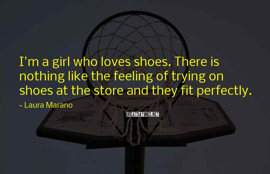 Laura Marano Sayings: I'm a girl who loves shoes. There is nothing like the feeling of trying on