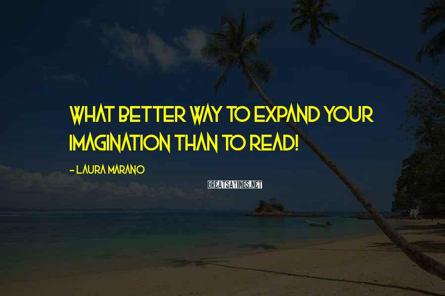 Laura Marano Sayings: What better way to expand your imagination than to read!