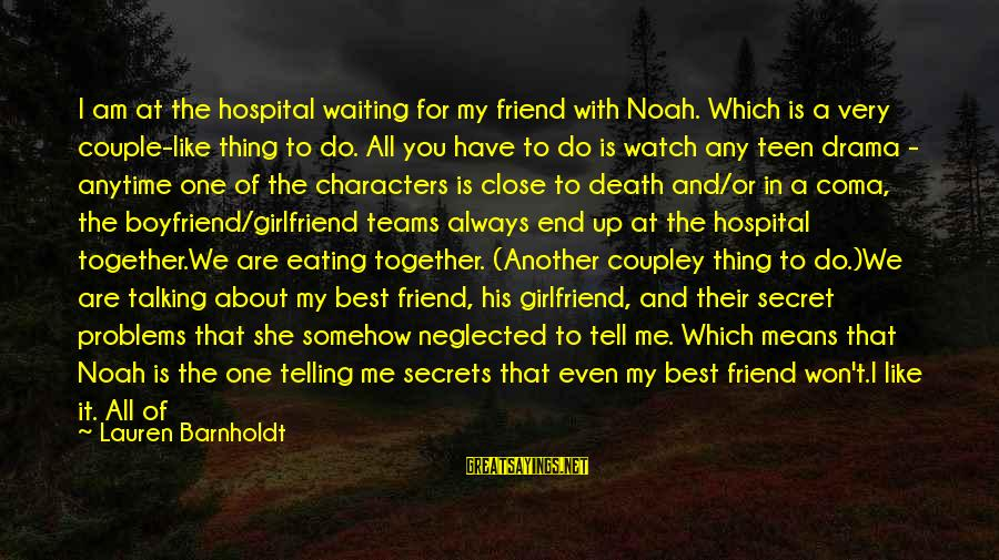 Lauren Barnholdt Sayings By Lauren Barnholdt: I am at the hospital waiting for my friend with Noah. Which is a very
