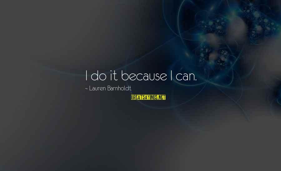 Lauren Barnholdt Sayings By Lauren Barnholdt: I do it because I can.