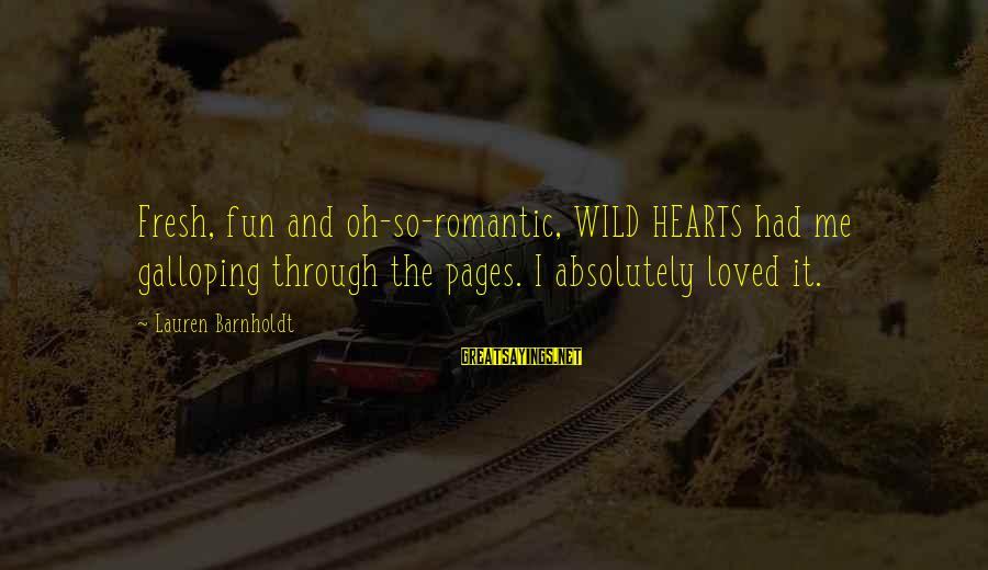 Lauren Barnholdt Sayings By Lauren Barnholdt: Fresh, fun and oh-so-romantic, WILD HEARTS had me galloping through the pages. I absolutely loved