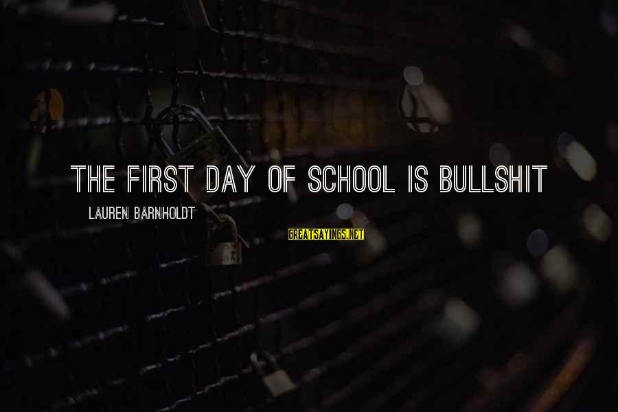 Lauren Barnholdt Sayings By Lauren Barnholdt: The first day of school is bullshit