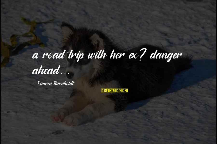 Lauren Barnholdt Sayings By Lauren Barnholdt: a road trip with her ex? danger ahead...