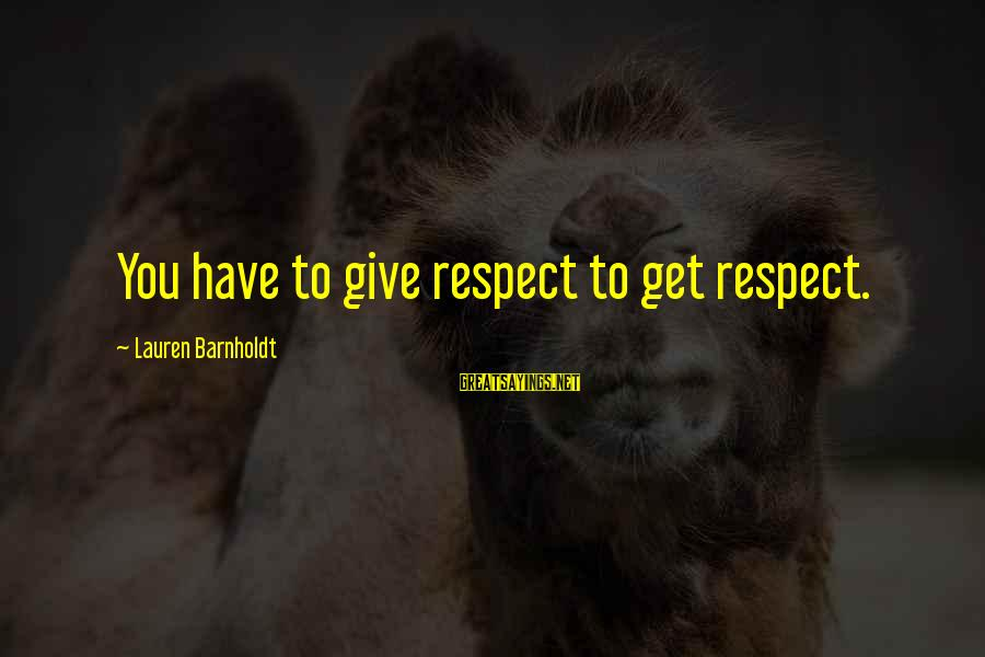 Lauren Barnholdt Sayings By Lauren Barnholdt: You have to give respect to get respect.