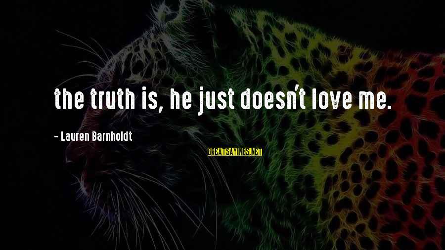 Lauren Barnholdt Sayings By Lauren Barnholdt: the truth is, he just doesn't love me.