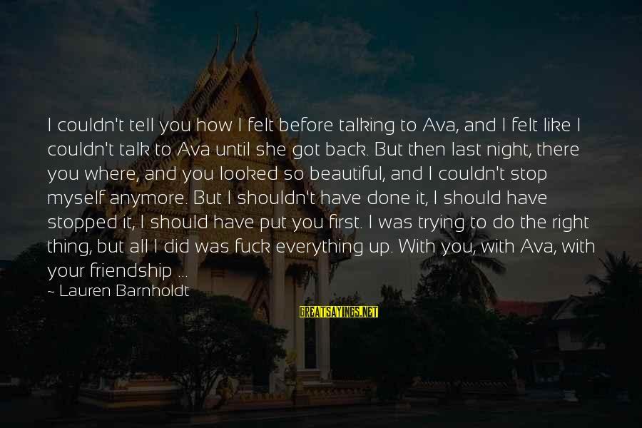Lauren Barnholdt Sayings By Lauren Barnholdt: I couldn't tell you how I felt before talking to Ava, and I felt like