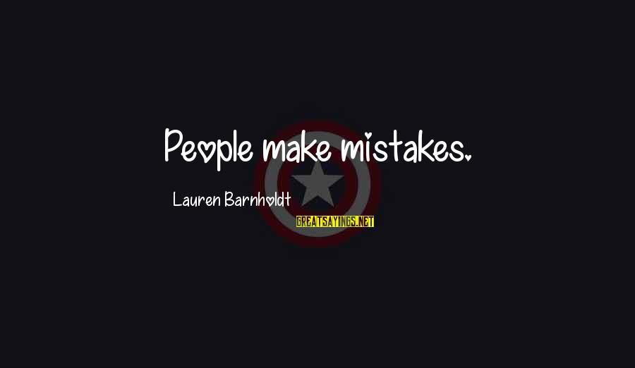Lauren Barnholdt Sayings By Lauren Barnholdt: People make mistakes.