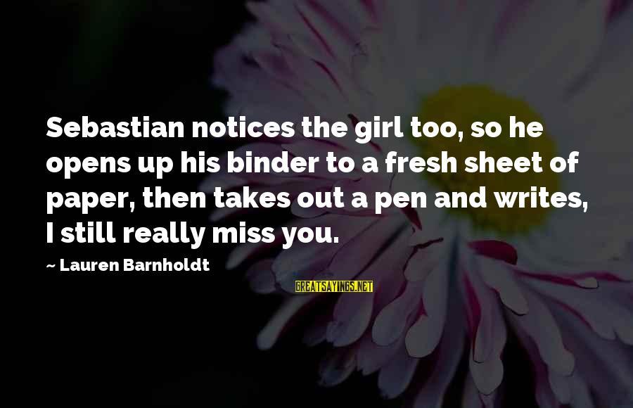 Lauren Barnholdt Sayings By Lauren Barnholdt: Sebastian notices the girl too, so he opens up his binder to a fresh sheet