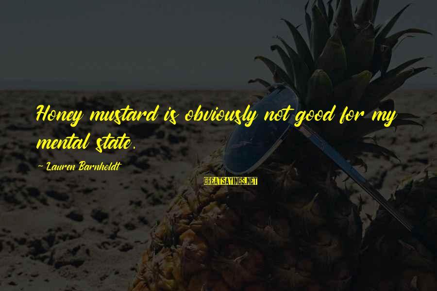 Lauren Barnholdt Sayings By Lauren Barnholdt: Honey mustard is obviously not good for my mental state.