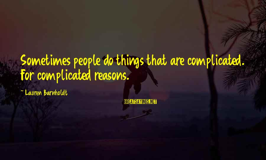 Lauren Barnholdt Sayings By Lauren Barnholdt: Sometimes people do things that are complicated. For complicated reasons.
