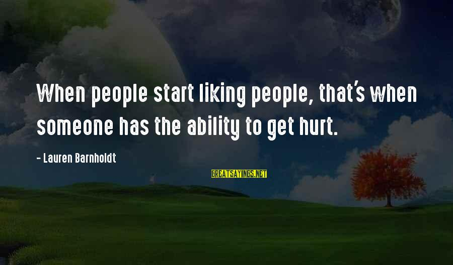 Lauren Barnholdt Sayings By Lauren Barnholdt: When people start liking people, that's when someone has the ability to get hurt.