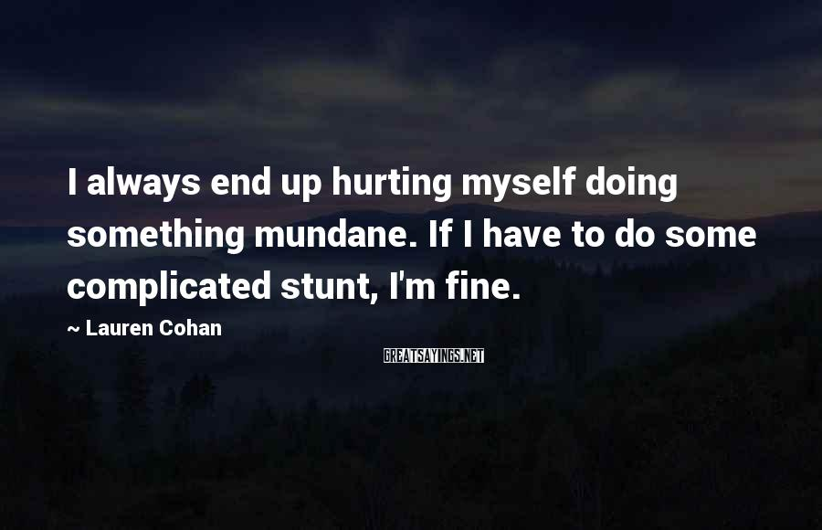 Lauren Cohan Sayings: I always end up hurting myself doing something mundane. If I have to do some