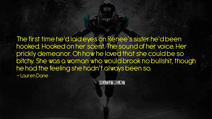Lauren Dane Sayings: The first time he'd laid eyes on Renee's sister he'd been hooked. Hooked on her