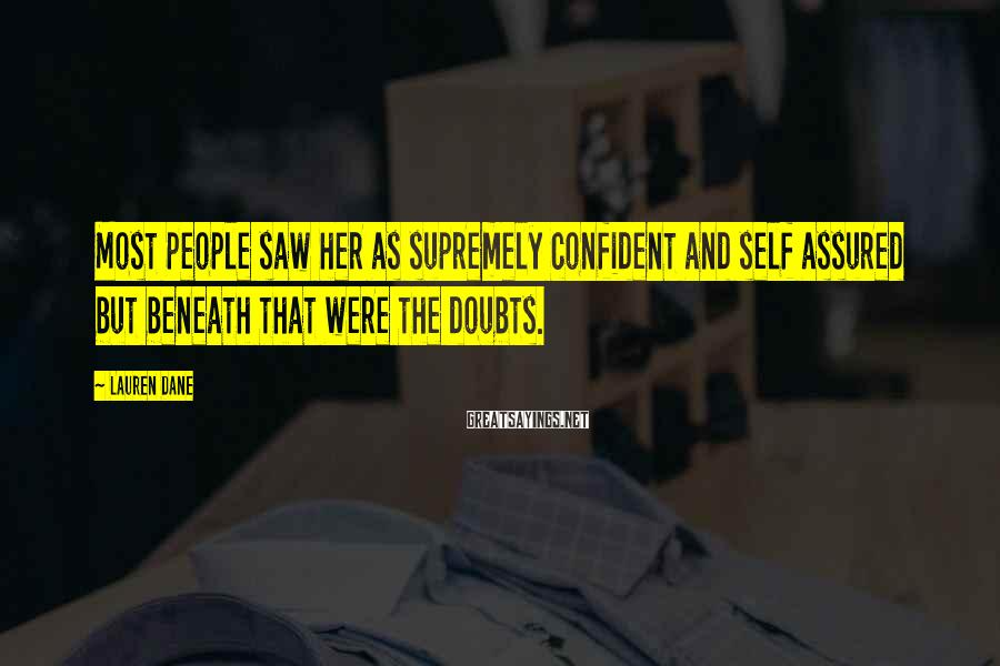 Lauren Dane Sayings: Most people saw her as supremely confident and self assured but beneath that were the