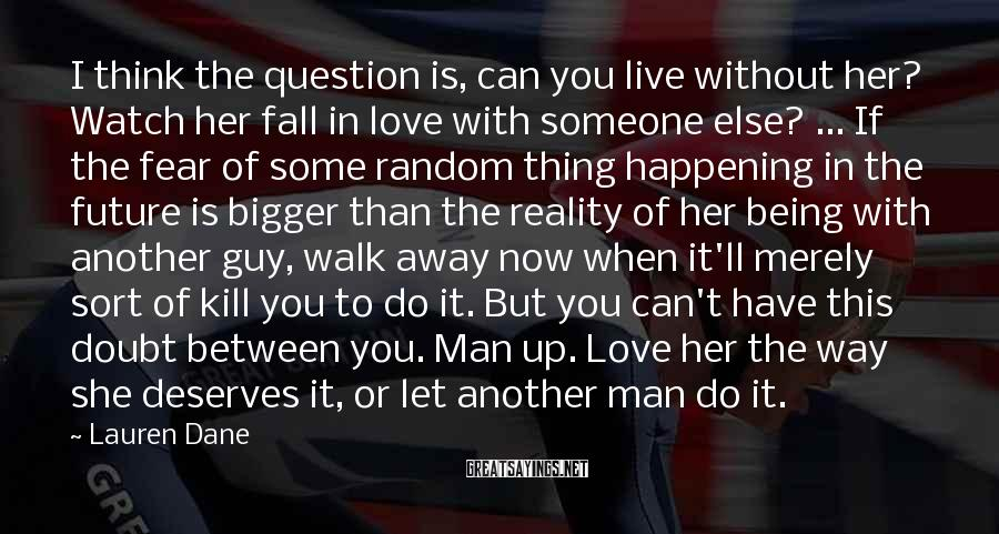 Lauren Dane Sayings: I think the question is, can you live without her? Watch her fall in love