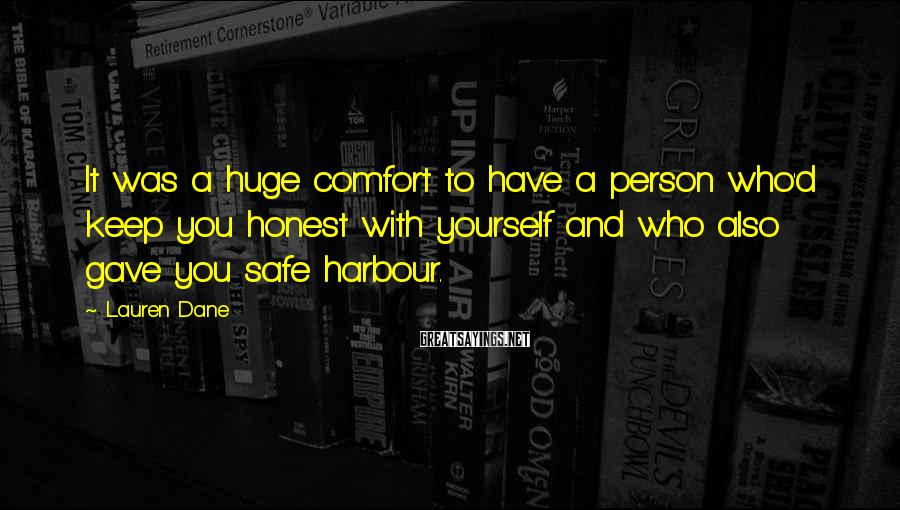 Lauren Dane Sayings: It was a huge comfort to have a person who'd keep you honest with yourself