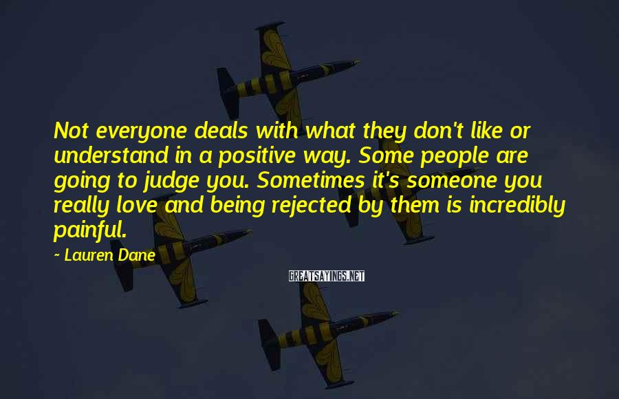 Lauren Dane Sayings: Not everyone deals with what they don't like or understand in a positive way. Some